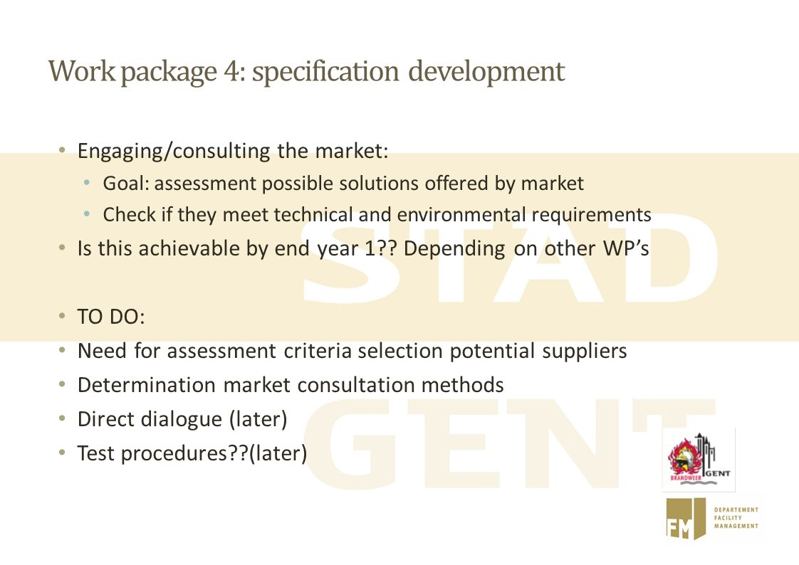 Work package 4: specification development Engaging/consulting the market: Goal: assessment possible solutions offered by market Check if they meet tec