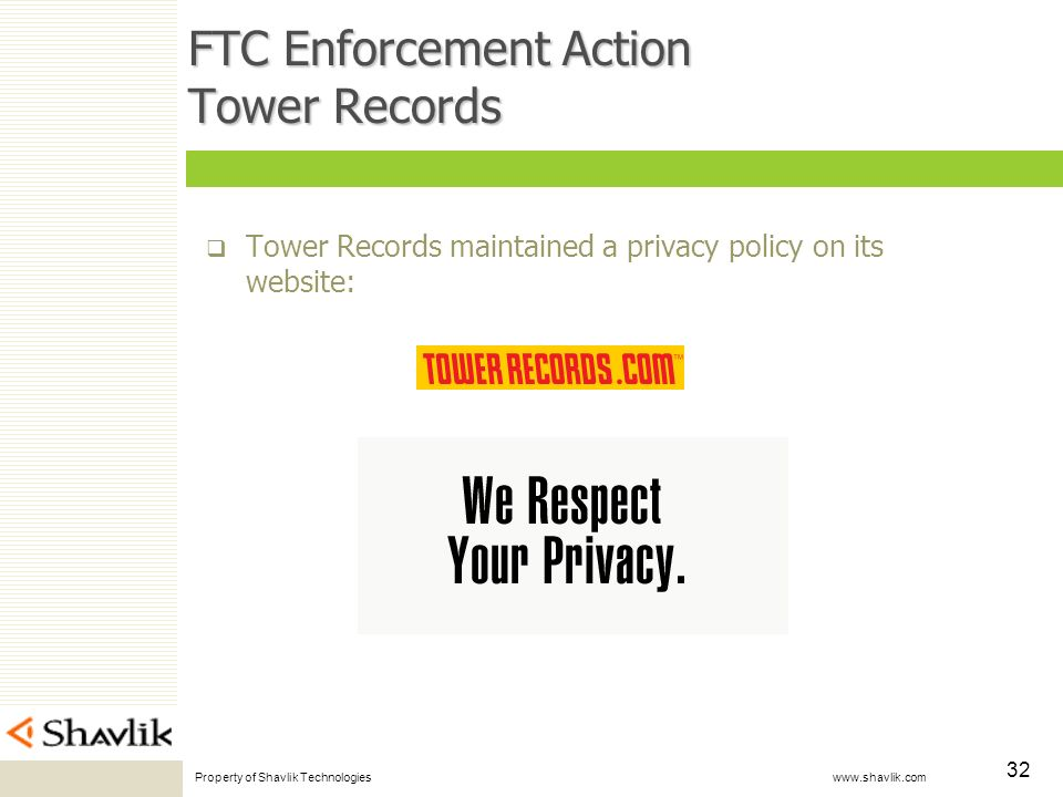Property of Shavlik Technologies www.shavlik.com 32 FTC Enforcement Action Tower Records Tower Records maintained a privacy policy on its website: