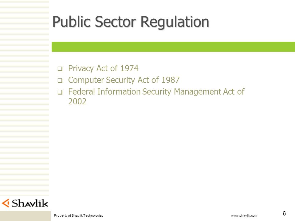 Property of Shavlik Technologies www.shavlik.com 6 Public Sector Regulation Privacy Act of 1974 Computer Security Act of 1987 Federal Information Security Management Act of 2002