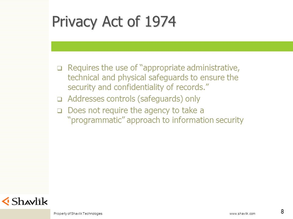 Property of Shavlik Technologies www.shavlik.com 8 Privacy Act of 1974 Requires the use of appropriate administrative, technical and physical safeguards to ensure the security and confidentiality of records.
