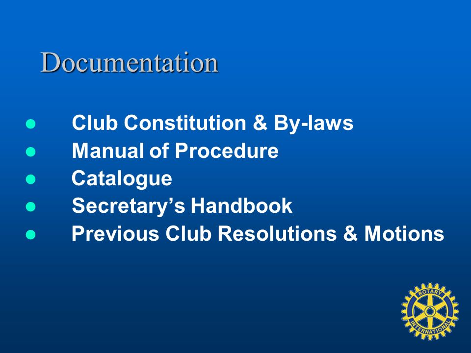 Documentation Club Constitution & By-laws Manual of Procedure Catalogue Secretarys Handbook Previous Club Resolutions & Motions