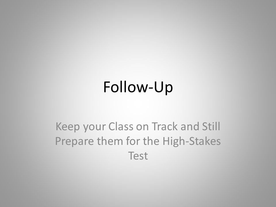 Follow-Up Keep your Class on Track and Still Prepare them for the High-Stakes Test