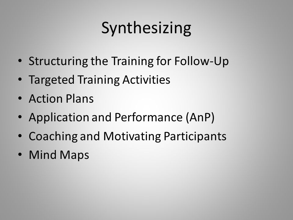 Synthesizing Structuring the Training for Follow-Up Targeted Training Activities Action Plans Application and Performance (AnP) Coaching and Motivatin