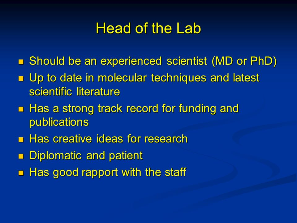 Head of the Lab Should be an experienced scientist (MD or PhD) Should be an experienced scientist (MD or PhD) Up to date in molecular techniques and l