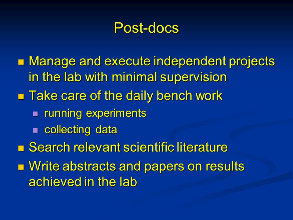 Post-docs Manage and execute independent projects in the lab with minimal supervision Manage and execute independent projects in the lab with minimal
