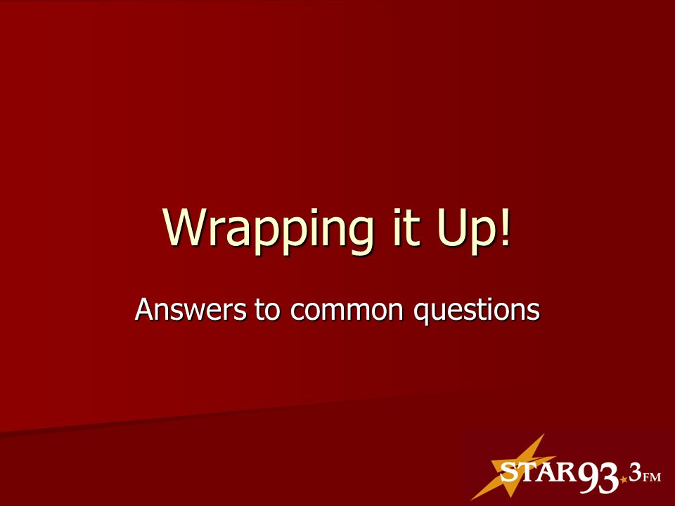 Wrapping it Up! Answers to common questions