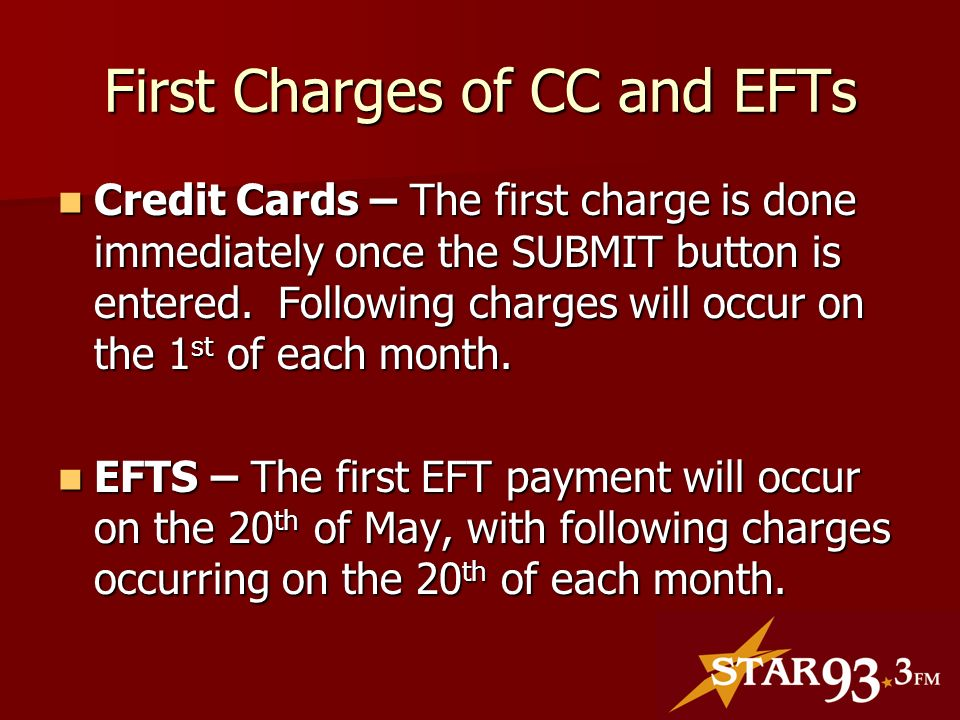 First Charges of CC and EFTs Credit Cards – The first charge is done immediately once the SUBMIT button is entered.