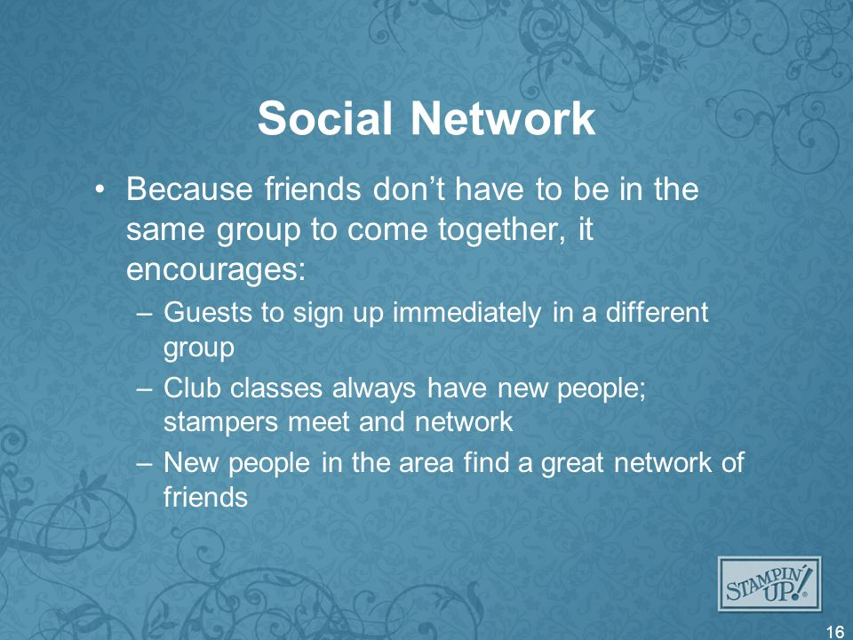 Social Network Because friends dont have to be in the same group to come together, it encourages: –Guests to sign up immediately in a different group