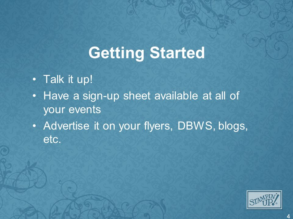 Getting Started Talk it up! Have a sign-up sheet available at all of your events Advertise it on your flyers, DBWS, blogs, etc. 4