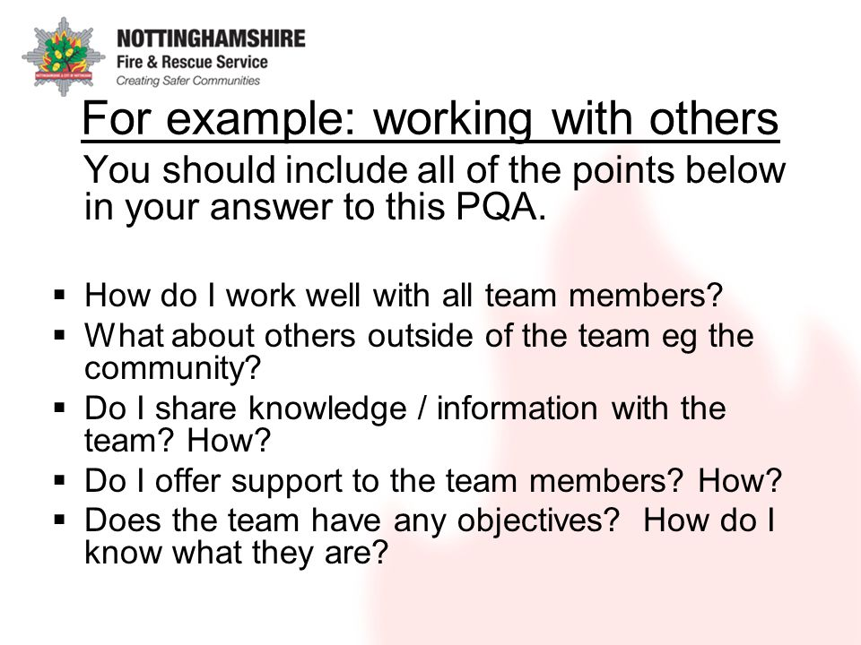 For example: working with others You should include all of the points below in your answer to this PQA. How do I work well with all team members? What