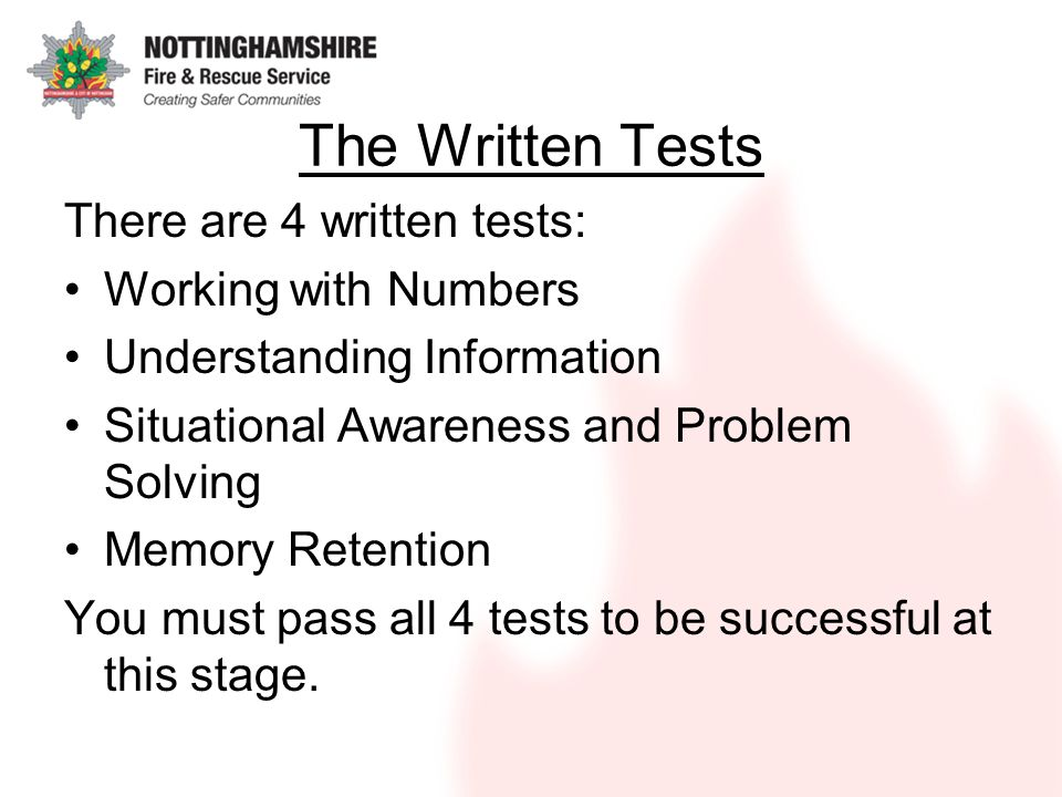 The Written Tests There are 4 written tests: Working with Numbers Understanding Information Situational Awareness and Problem Solving Memory Retention You must pass all 4 tests to be successful at this stage.