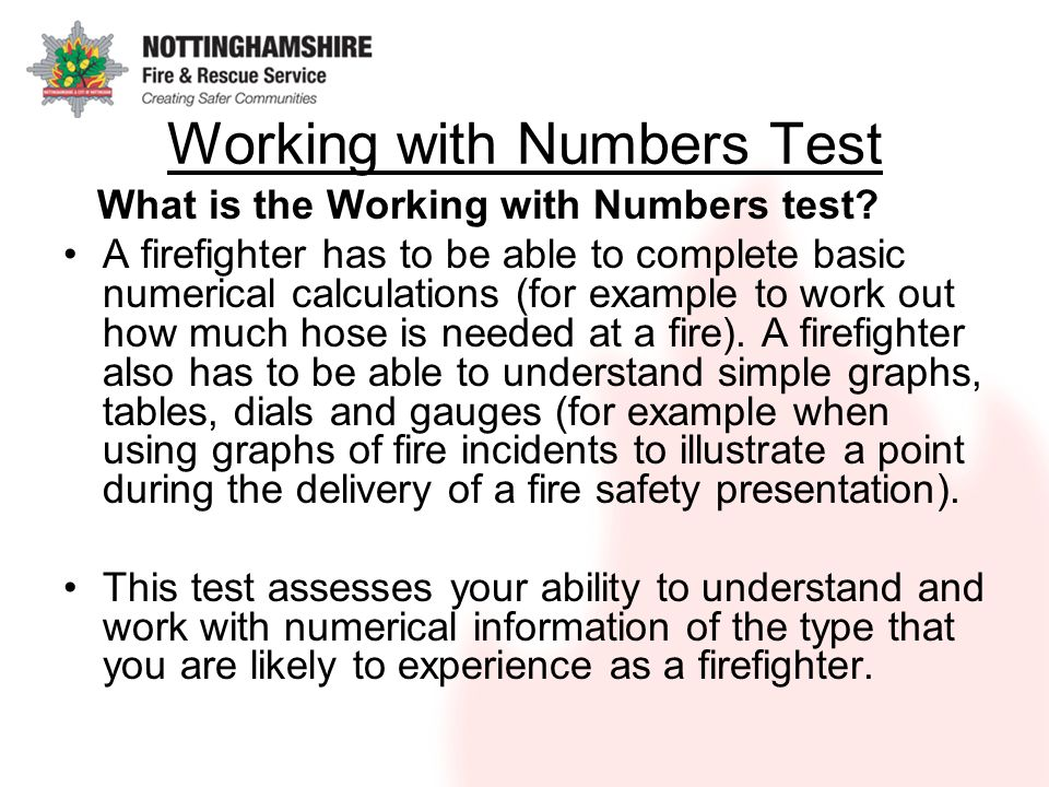 Working with Numbers Test What is the Working with Numbers test? A firefighter has to be able to complete basic numerical calculations (for example to
