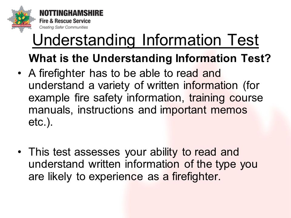 Understanding Information Test What is the Understanding Information Test? A firefighter has to be able to read and understand a variety of written in
