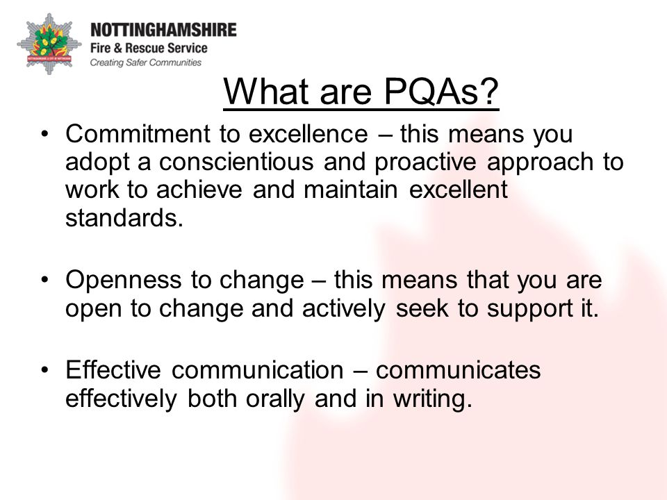 What are PQAs? Commitment to excellence – this means you adopt a conscientious and proactive approach to work to achieve and maintain excellent standa