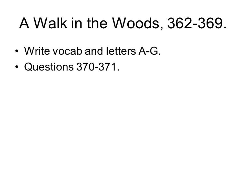 A Walk in the Woods, 362-369. Write vocab and letters A-G. Questions 370-371.