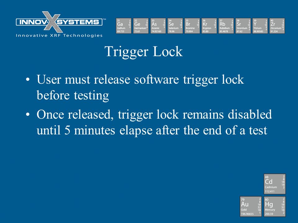 Trigger Lock User must release software trigger lock before testing Once released, trigger lock remains disabled until 5 minutes elapse after the end