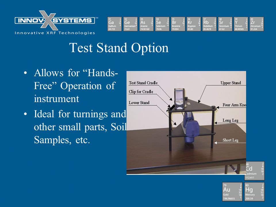 Test Stand Option Allows for Hands- Free Operation of instrument Ideal for turnings and other small parts, Soil Samples, etc.