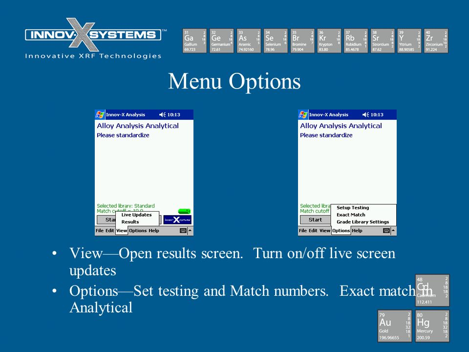 Menu Options ViewOpen results screen. Turn on/off live screen updates OptionsSet testing and Match numbers. Exact match in Analytical