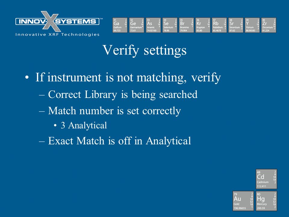 Verify settings If instrument is not matching, verify –Correct Library is being searched –Match number is set correctly 3 Analytical –Exact Match is o
