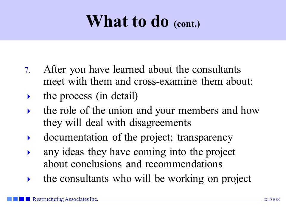 Restructuring Associates Inc.©2008 What to do (cont.) 8.