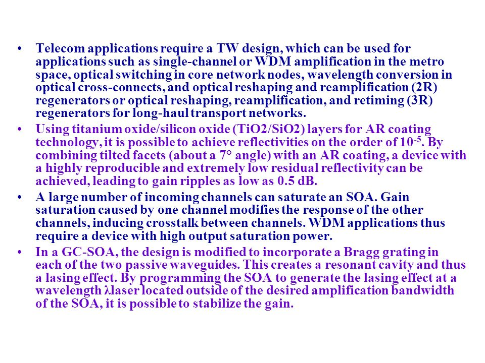 Telecom applications require a TW design, which can be used for applications such as single-channel or WDM amplification in the metro space, optical s