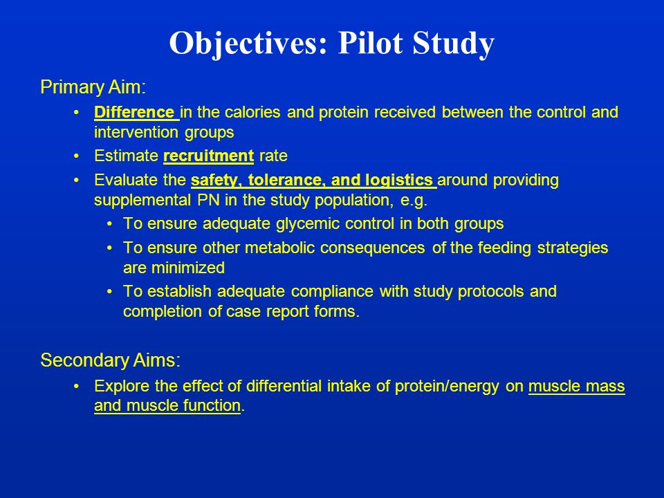 Objectives: Pilot Study Primary Aim: Difference in the calories and protein received between the control and intervention groups Estimate recruitment