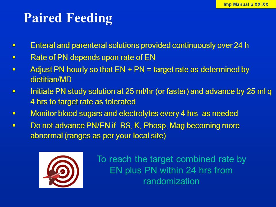 Paired Feeding Enteral and parenteral solutions provided continuously over 24 h Rate of PN depends upon rate of EN Adjust PN hourly so that EN + PN =