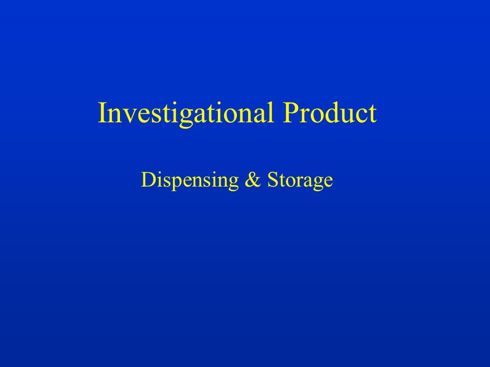 Investigational Product Dispensing & Storage