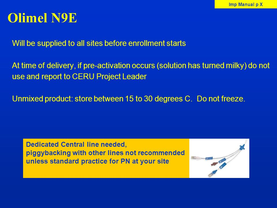 Olimel N9E Will be supplied to all sites before enrollment starts At time of delivery, if pre-activation occurs (solution has turned milky) do not use
