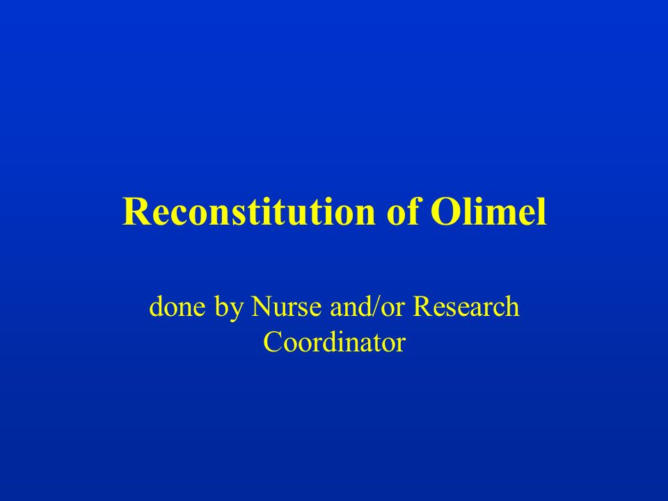 Reconstitution of Olimel done by Nurse and/or Research Coordinator