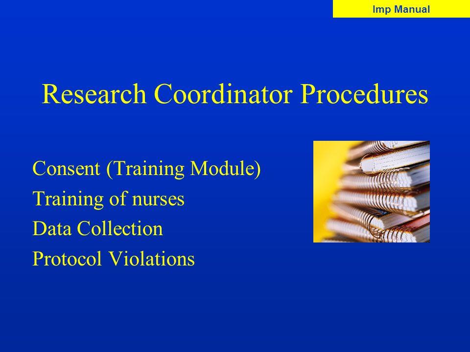 Research Coordinator Procedures Consent (Training Module) Training of nurses Data Collection Protocol Violations Imp Manual