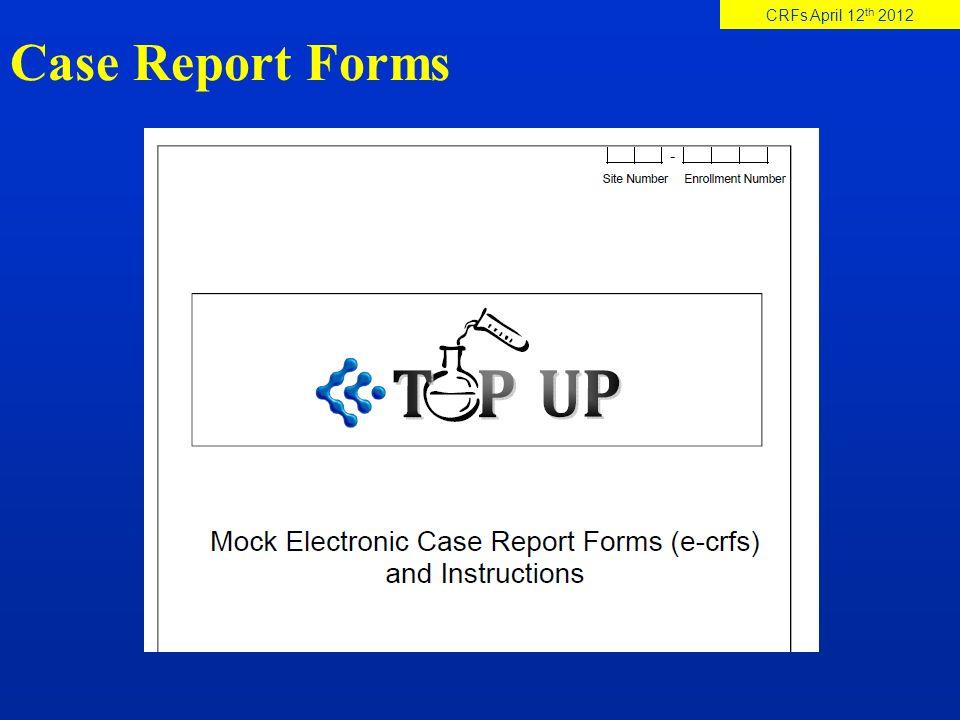 Case Report Forms CRFs April 12 th 2012