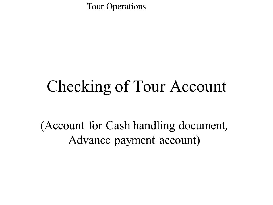 Checking of Tour Account (Account for Cash handling document, Advance payment account) Tour Operations
