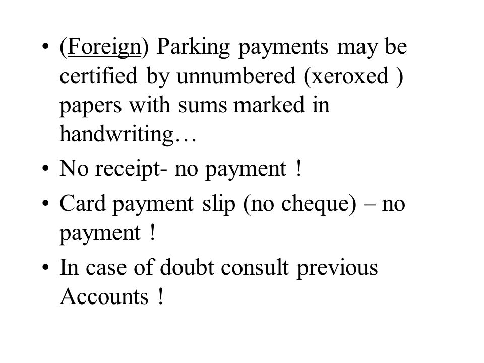 (Foreign) Parking payments may be certified by unnumbered (xeroxed ) papers with sums marked in handwriting… No receipt- no payment .