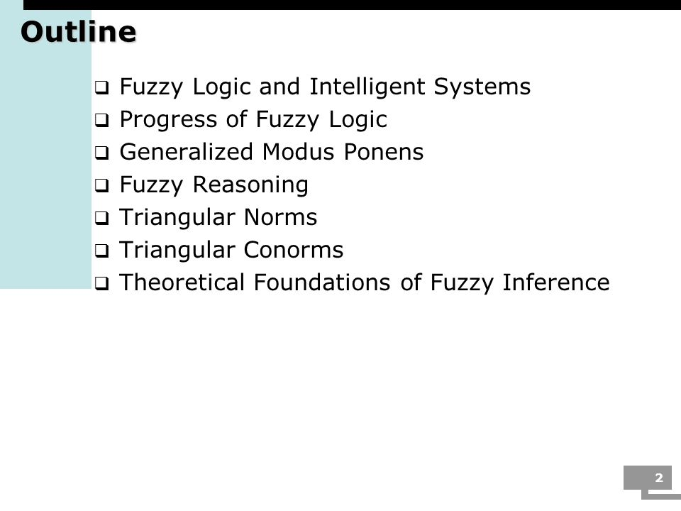 2 Outline Fuzzy Logic and Intelligent Systems Progress of Fuzzy Logic Generalized Modus Ponens Fuzzy Reasoning Triangular Norms Triangular Conorms The