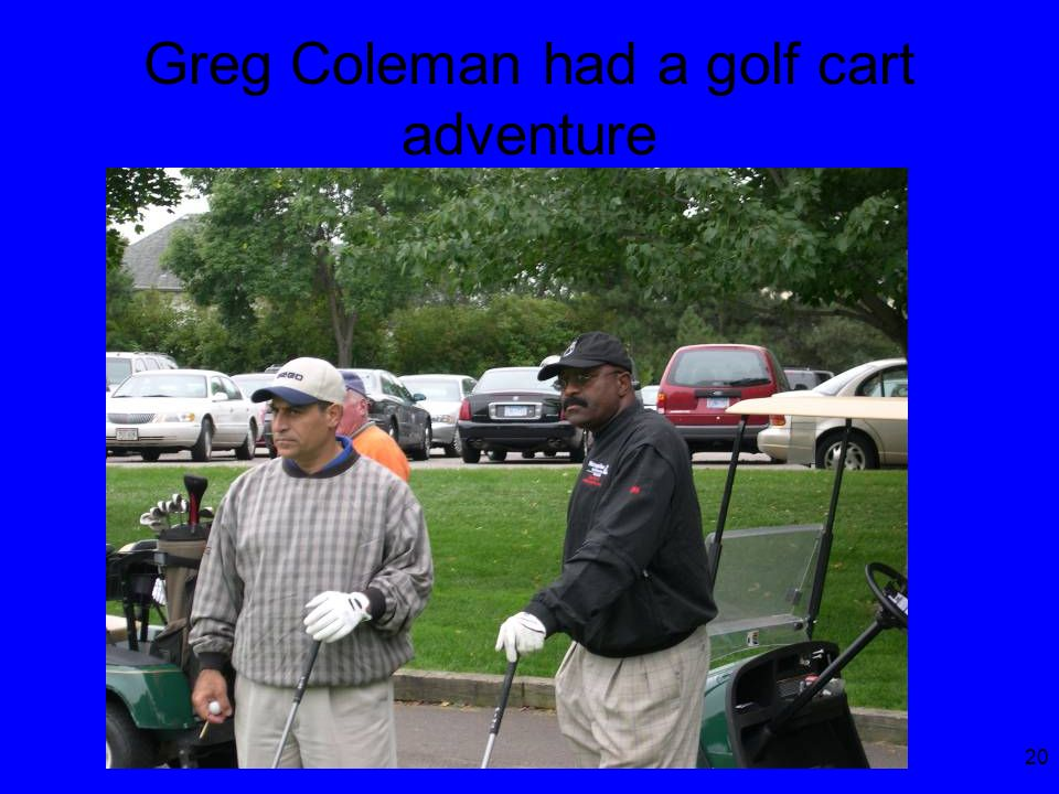 20 Greg Coleman had a golf cart adventure