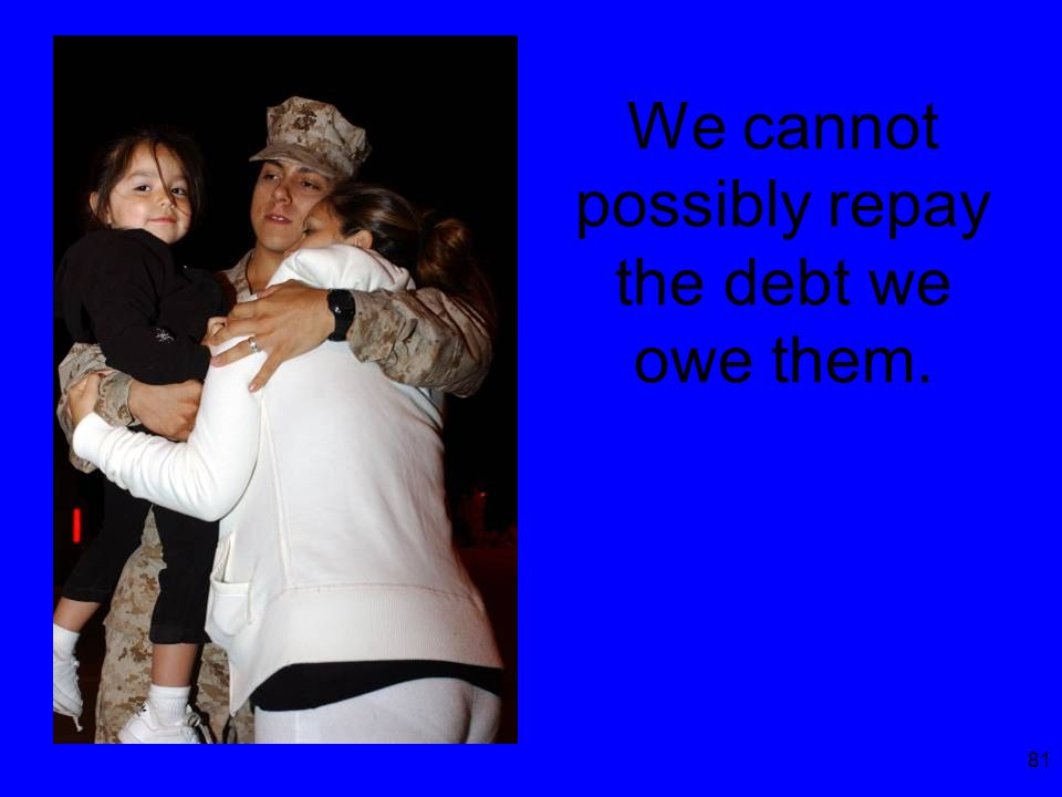 81 We cannot possibly repay the debt we owe them.
