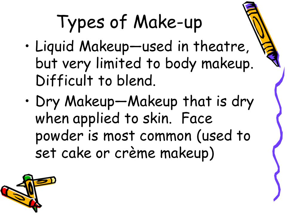Types of Make-up Liquid Makeupused in theatre, but very limited to body makeup.