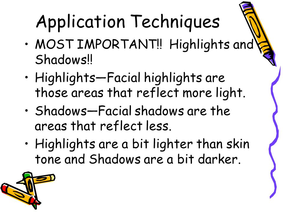 Application Techniques MOST IMPORTANT!. Highlights and Shadows!.