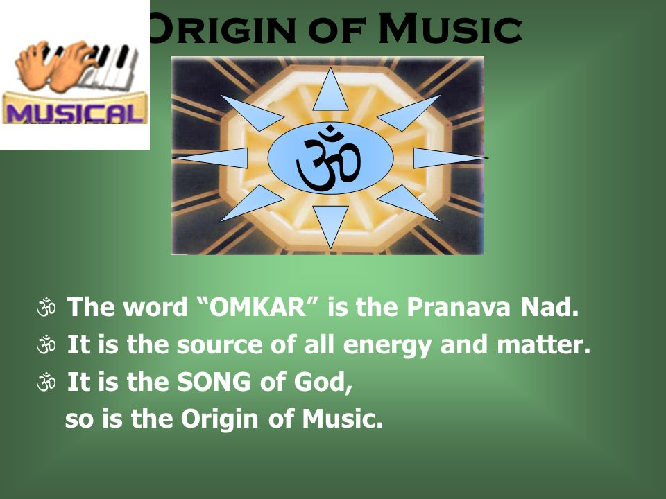 Origin of Music The word OMKAR is the Pranava Nad.