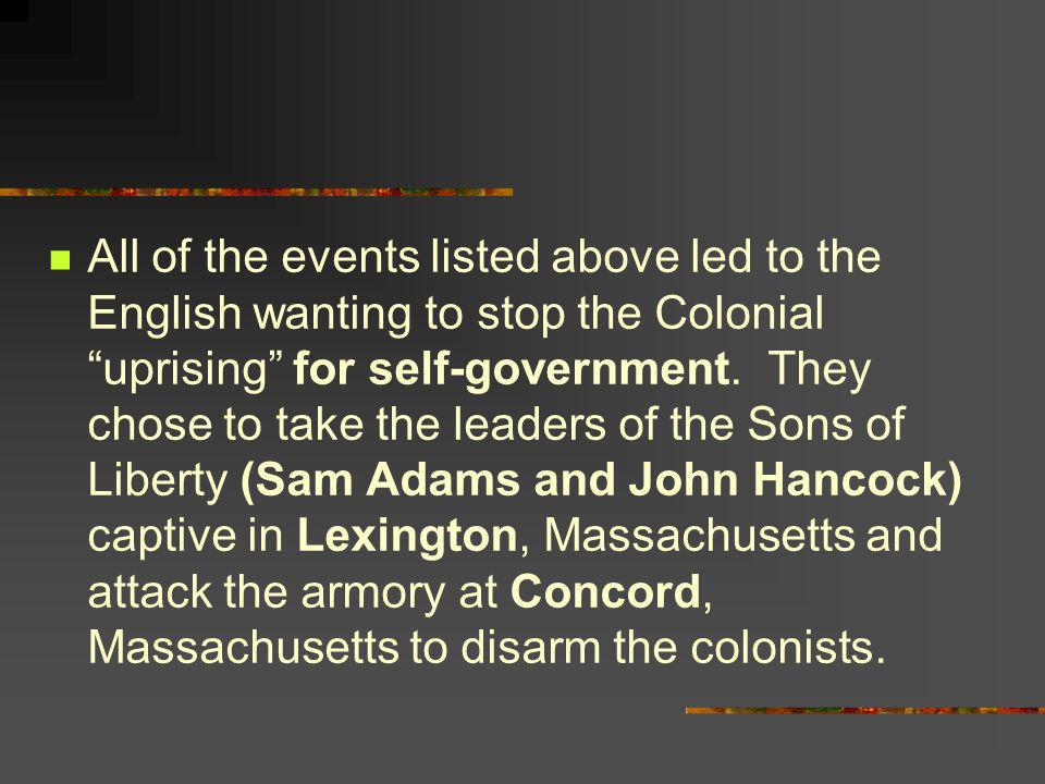 All of the events listed above led to the English wanting to stop the Colonial uprising for self-government. They chose to take the leaders of the Son