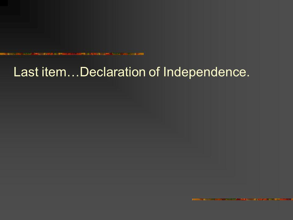 Last item…Declaration of Independence.