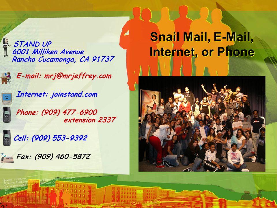 Snail Mail, E-Mail, Internet, or Phone STAND UP 6001 Milliken Avenue Rancho Cucamonga, CA 91737 E-mail: mrj@mrjeffrey.com E-mail: mrj@mrjeffrey.com In