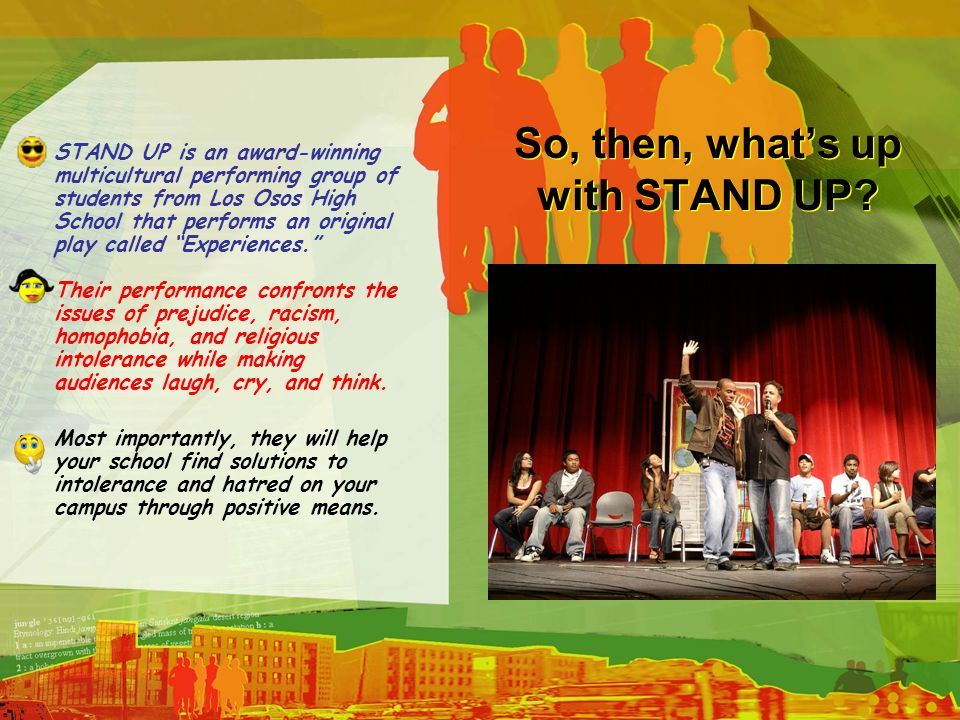 So, then, whats up with STAND UP? STAND UP is an award-winning multicultural performing group of students from Los Osos High School that performs an o