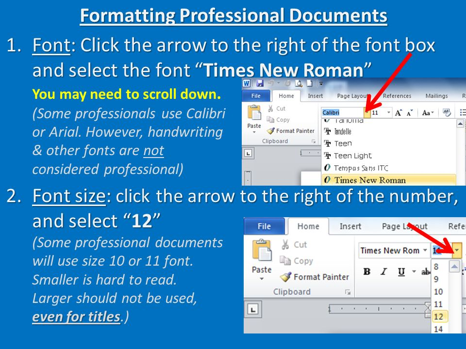 Formatting Professional Documents 1.Font: Click the arrow to the right of the font box and select the font Times New Roman 1.Font: Click the arrow to the right of the font box and select the font Times New Roman You may need to scroll down.