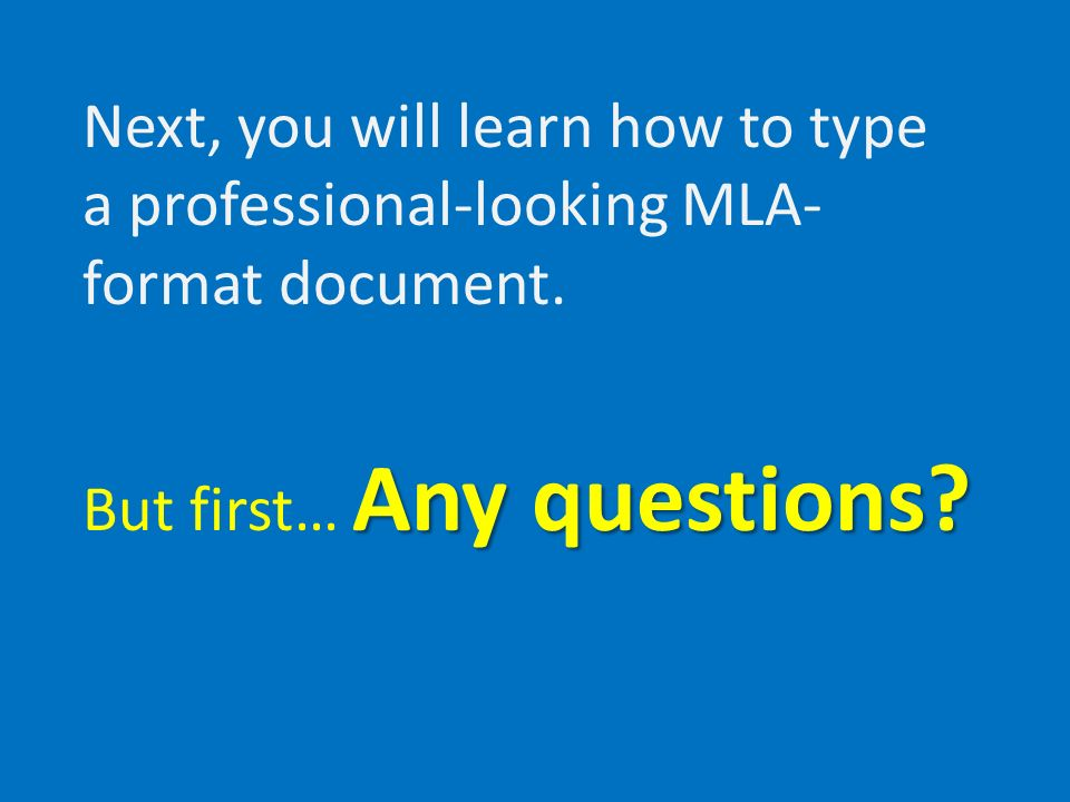Next, you will learn how to type a professional-looking MLA- format document.