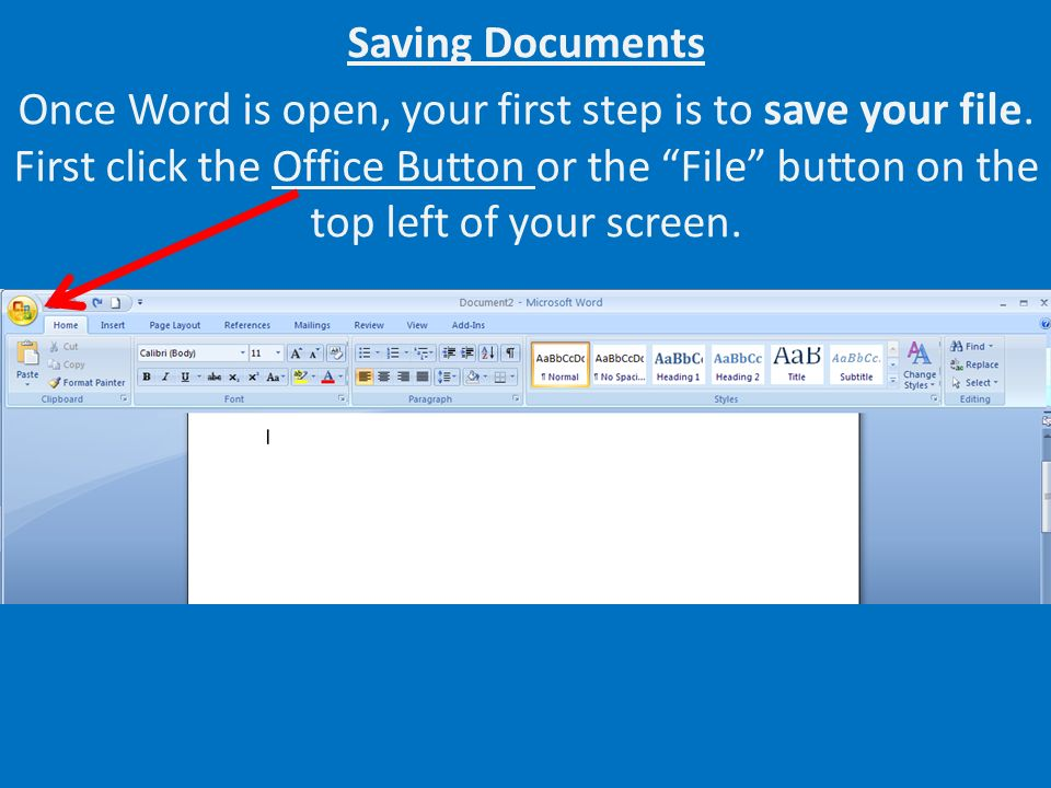 Saving Documents Once Word is open, your first step is to save your file.