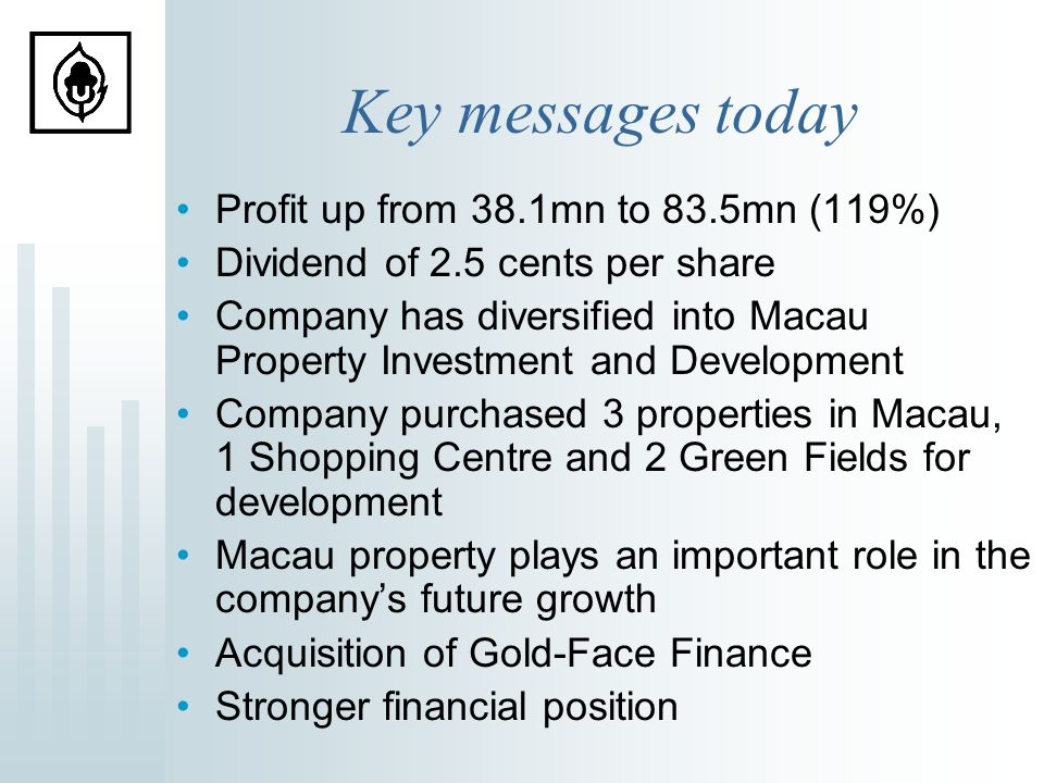 Financial Highlights Profit up 119% to $83.5mn Dividend HK$2.5 cts/share (up 150%) with a scrip option.