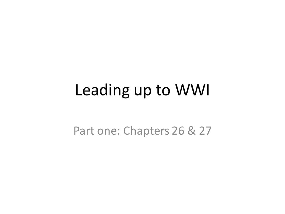 Leading up to WWI Part one: Chapters 26 & 27