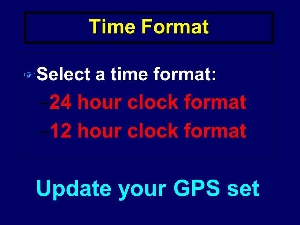 GPS Time Setup Select a Time Setup. –UTC –Local time Update your GPS Set